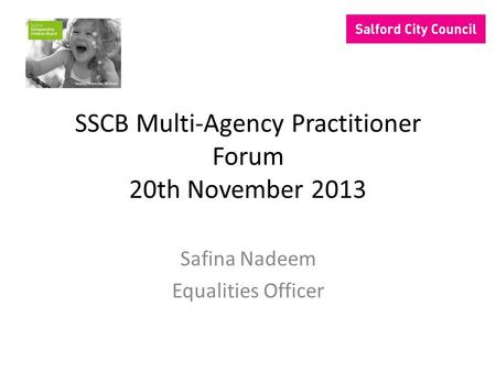 SSCB Multi-Agency Practitioner Forum 20th November 2013 Safina Nadeem Equalities Officer.