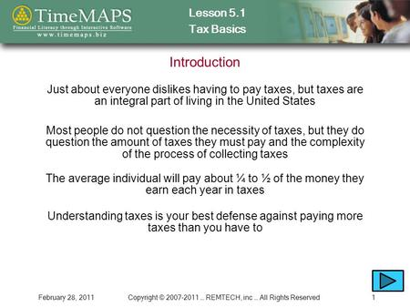 Lesson 5.1 Tax Basics February 28, 2011Copyright © 2007-2011 … REMTECH, inc … All Rights Reserved1 Introduction Just about everyone dislikes having to.