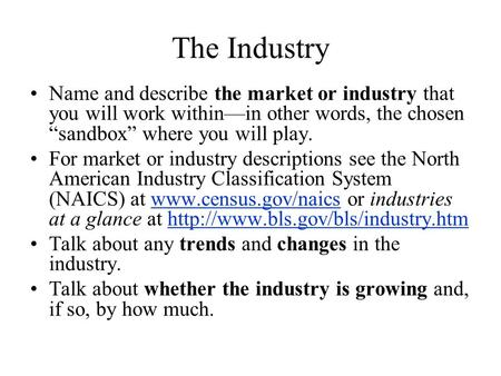 "The Industry Name and describe the market or industry that you will work within—in other words, the chosen ""sandbox"" where you will play. For market or."