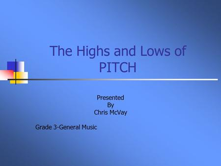 The Highs and Lows of PITCH Presented By Chris McVay Grade 3-General Music.