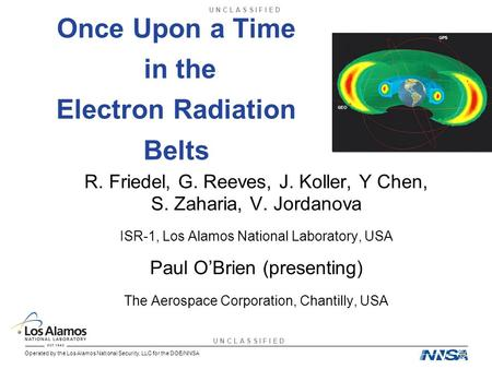 U N C L A S S I F I E D Operated by the Los Alamos National Security, LLC for the DOE/NNSA Once Upon a Time in the Electron Radiation Belts R. Friedel,