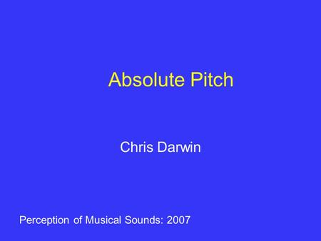 Absolute Pitch Chris Darwin Perception of Musical Sounds: 2007.