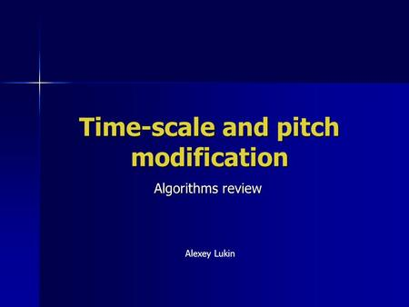 Time-scale and pitch modification Algorithms review Alexey Lukin.