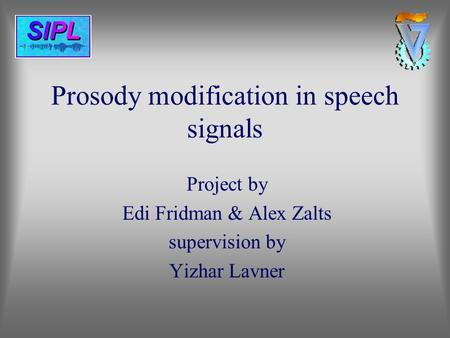 Prosody modification in speech signals Project by Edi Fridman & Alex Zalts supervision by Yizhar Lavner.