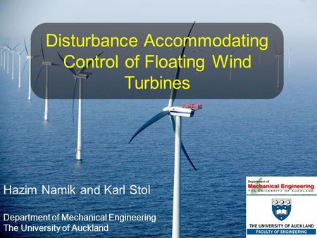 1 Disturbance Accommodating Control of Floating Wind Turbines Hazim Namik and Karl Stol Department of Mechanical Engineering The University of Auckland.