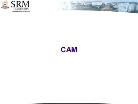 CAM. 1.1 CAM - Definition Cams are used to convert rotary motion into reciprocating motion.