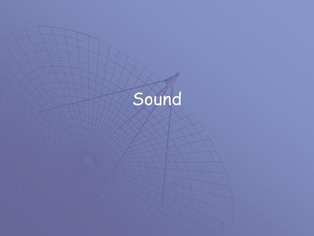 Sound. Sound  What causes sound?  Sound Waves  Speed of Sound  Frequency and Pitch  The Doppler Effect.