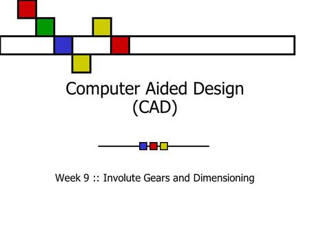 Computer Aided Design (CAD) Week 9 :: Involute Gears and Dimensioning.