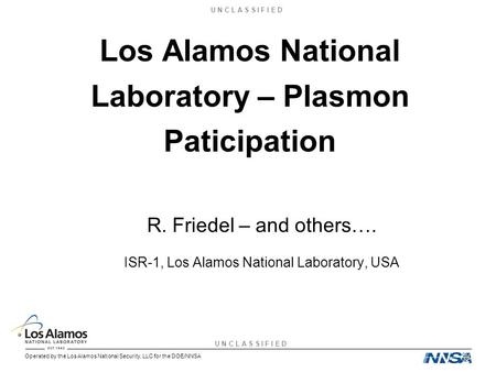 U N C L A S S I F I E D Operated by the Los Alamos National Security, LLC for the DOE/NNSA Los Alamos National Laboratory – Plasmon Paticipation R. Friedel.