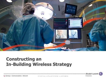COPYRIGHT © 2011 ALCATEL-LUCENT ENTERPRISE. ALL RIGHTS RESERVED. Constructing an In-Building Wireless Strategy.