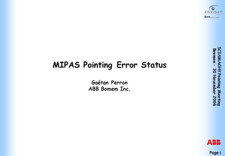 Page 1 SCIAMACHY Pointing Meeting Bremen – 30 November 2006 MIPAS Pointing Error Status Gaétan Perron ABB Bomem Inc.