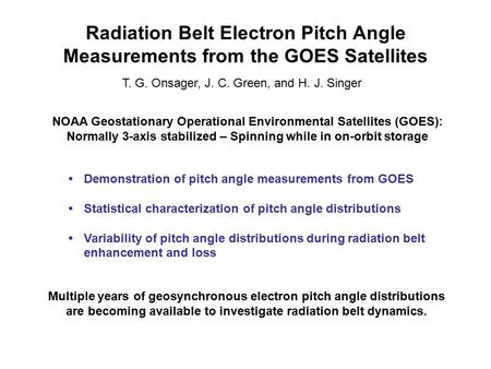 Radiation Belt Electron Pitch Angle Measurements from the GOES Satellites T. G. Onsager, J. C. Green, and H. J. Singer NOAA Geostationary Operational Environmental.