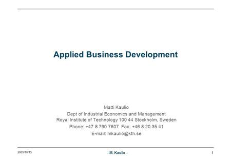 1 Applied Business Development Matti Kaulio Dept of Industrial Economics and Management Royal Institute of Technology 100 44 Stockholm, Sweden Phone: +47.