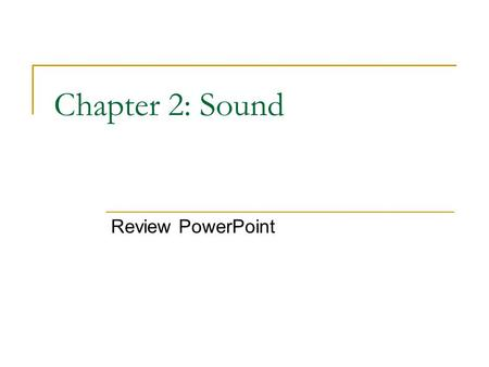 Chapter 2: Sound Review PowerPoint. Describe resonance. How can it be useful? Resonance occurs when an object is made to vibrate at its natural frequency.