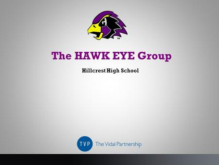 The HAWK EYE Group Hillcrest High School.  Strategy and Campaign Idea  Creative  Out of Home / Print  Social Media Activations  Event Activations.