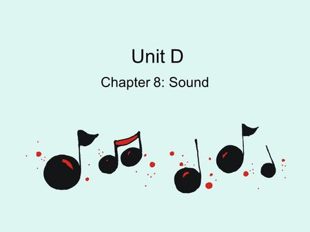 Unit D Chapter 8: Sound. What causes sound? Sound is caused by a vibration.