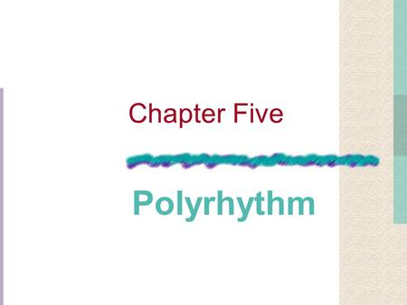 Chapter Five Polyrhythm Multi-Layered Rhythmic Structure Organized by a Common Unit Too Rapid to Be Perceived as a Beat Polyrhythm.
