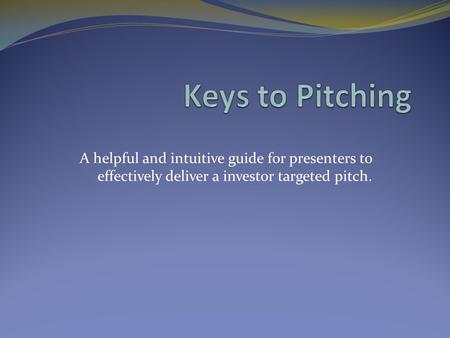 A helpful and intuitive guide for presenters to effectively deliver a investor targeted pitch.