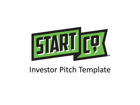 Investor Pitch Template. The Problem What's the Pain/Problem that you seek to solve? (Problem Slide) – State the big, important problem that the company.