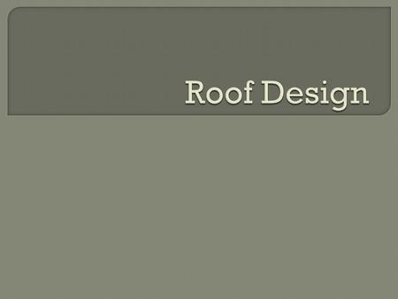  Objectives (students will be able to): Select a traditional roof style and create a roof plan for a two-story house Calculate the pitch of a roof using.