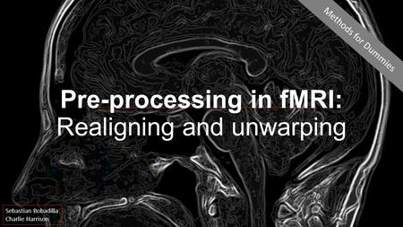 Pre-processing in fMRI: Realigning and unwarping