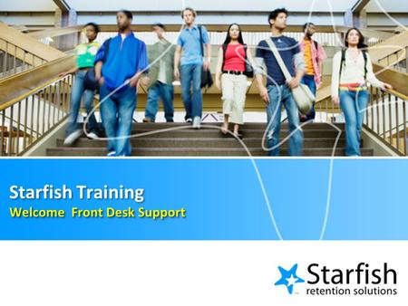 Welcome Front Desk Support Starfish Training Welcome Front Desk Support.
