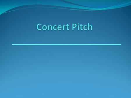 How to find concert pitch. C instruments – flute, oboe, trombone, bc baritone, tuba & percussion: No change: Concert C = C B ♭ instruments – clarinet,