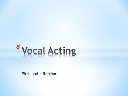 Pitch and Inflection. Your voice is one of the strongest instruments you have for creating a character. In addition to voice and diction, there are other.