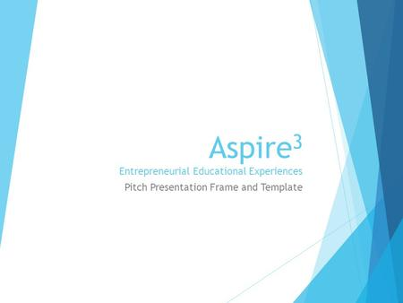 Aspire 3 Entrepreneurial Educational Experiences Pitch Presentation Frame and Template.