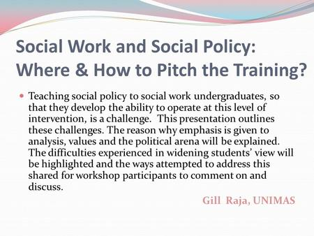 Social Work and Social Policy: Where & How to Pitch the Training? Teaching social policy to social work undergraduates, so that they develop the ability.