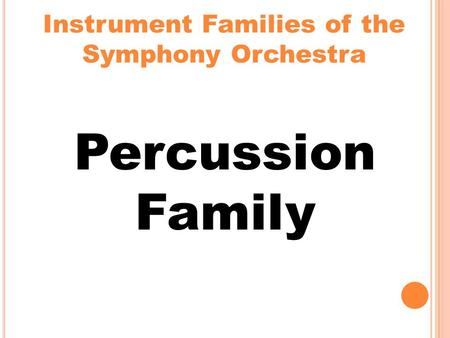 Instrument Families of the Symphony Orchestra Percussion Family.