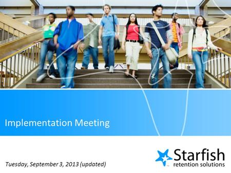 Implementation Meeting Tuesday, September 3, 2013 (updated)