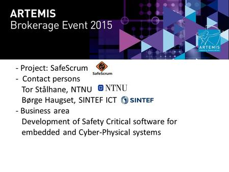 - Project: SafeScrum - Contact persons Tor Stålhane, NTNU Børge Haugset, SINTEF ICT - Business area Development of Safety Critical software for embedded.