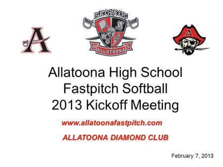 Allatoona High School Fastpitch Softball 2013 Kickoff Meeting February 7, 2013 www.allatoonafastpitch.com ALLATOONA DIAMOND CLUB.