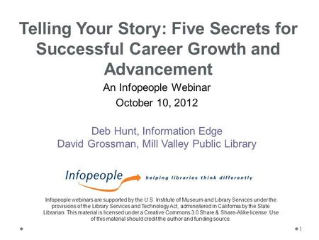 An Infopeople Webinar October 10, 2012 Deb Hunt, Information Edge David Grossman, Mill Valley Public Library Telling Your Story: Five Secrets for Successful.