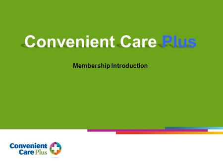 1 Membership Introduction. What is Convenient Care Plus? Healthcare Membership - Not Health Insurance Bridges the Gap Between Insurance and Receiving.