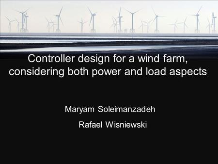 Controller design for a wind farm, considering both power and load aspects Maryam Soleimanzadeh Controller design for a wind farm, considering both power.
