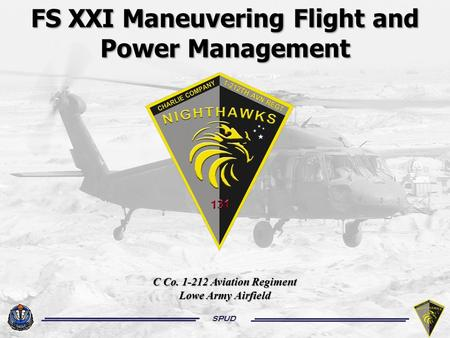 SPUD FS XXI Maneuvering Flight and Power Management C Co. 1-212 Aviation Regiment Lowe Army Airfield.