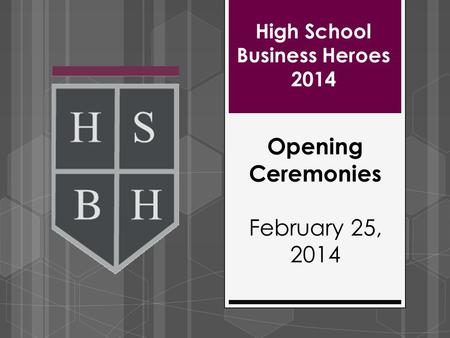 High School Business Heroes 2014 Opening Ceremonies February 25, 2014.