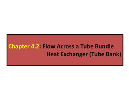 Chapter 4.2: Flow Across a Tube Bundle Heat Exchanger (Tube Bank)