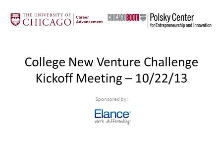 College New Venture Challenge Kickoff Meeting – 10/22/13 Sponsored by: