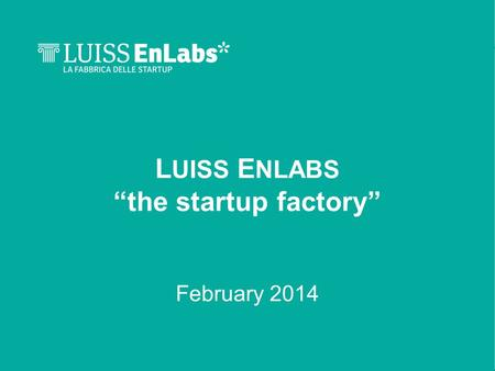 "L UISS E NLABS ""the startup factory"" February 2014."