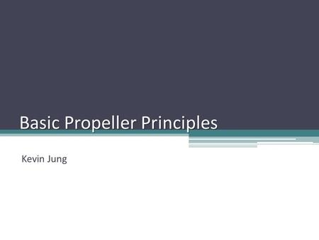 Basic Propeller Principles Kevin Jung What is propeller? Consists of two or more blades Rotating wing Transforms the rotary power of the engine into.
