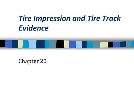 Tire Impression and Tire Track Evidence Chapter 20.