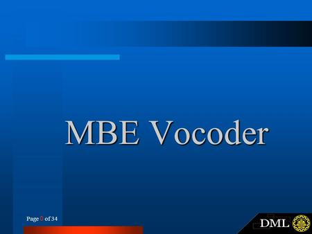 Page 0 of 34 MBE Vocoder. Page 1 of 34 Outline Introduction to vocoders MBE vocoder –MBE Parameters –Parameter estimation –Analysis and synthesis algorithm.