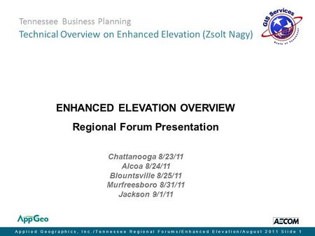Applied Geographics, Inc./Tennessee Regional Forums/Enhanced Elevation/August 2011Slide 1 Tennessee Business Planning Technical Overview on Enhanced Elevation.