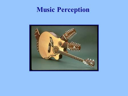 Music Perception. Why music perception? 1. Found in all cultures - listening to music is a universal activity. 2. Interesting from a developmental point.