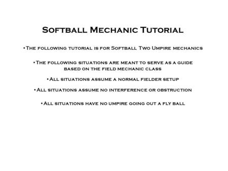 Softball Mechanic Tutorial The following situations are meant to serve as a guide based on the field mechanic class All situations assume a normal fielder.