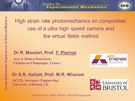 Moulart, Pierron, Hallett, Wisnom - SEM 2009 Albuquerque 1 High strain rate photomechanics on composites: use of a ultra high speed camera and the virtual.