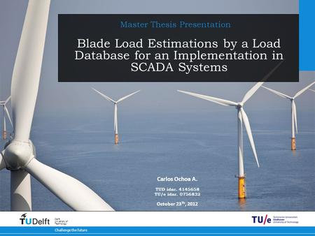 12-5-2015 Challenge the future Delft University of Technology Blade Load Estimations by a Load Database for an Implementation in SCADA Systems Master Thesis.